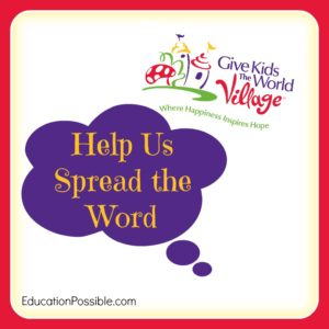 Give Kids the World Village - Help us Spread the Word Education Possible