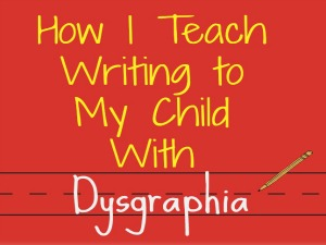 How I Teach Writing to My Child With Dysgraphia