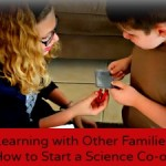 Learning with Other Families: How to Start a Science Co-op