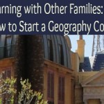 Learning with Other Families: How to Start a Geography Co-op