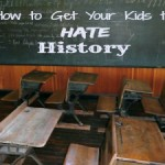 How to Get Your Kids to Hate History