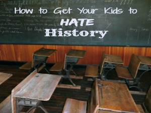 how to get your kids to hate history featured