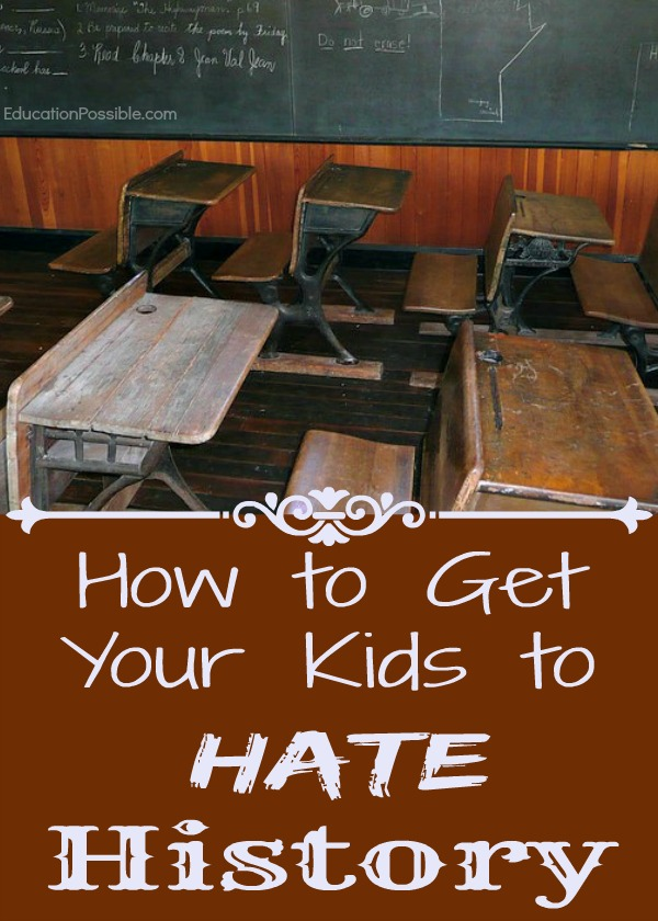 how to get your kids to hate history Education Possible