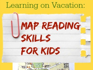 Learning on Vacation: Map Skills for Kids