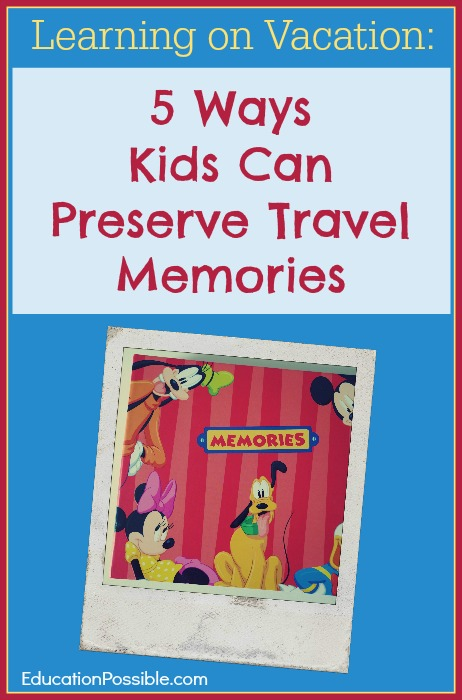 Learning on Vacation: 5 Ways Kids Can Preserve Travel Memories