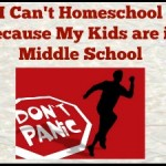 I Can't Homeschool Because My Kids are in Middle School