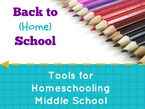 Tools for Homeschooling Middle School