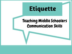 Middle School Etiquette: Teaching Communication Skills
