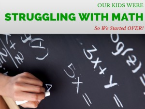 Our Kids Were Struggling With Math So We Started OVER!