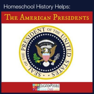 Homeschool History Helps: The American Presidents - Education Possible
