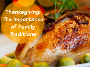 Thanksgiving: The Importance of Family Traditions
