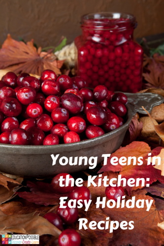Young Teens in the Kitchen: Easy Holiday Recipes @Education Possible Get your teens excited about cooking by letting them create their own dish for the holiday meal.