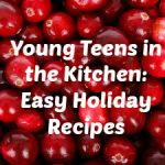 Young Teens in the Kitchen: Easy Holiday Recipes