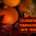 Celebrating Thanksgiving with Teens