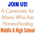 JOIN US!  A Community for Moms Who Are Homeschooling Middle School & High School