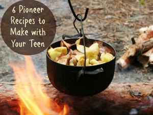 6 Pioneer Recipes to Make with Your Teen