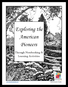Exploring the American Pioneers Through Notebooking & Learning Activities