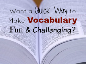 Want a Quick Way to Make Vocabulary Fun and Challenging?