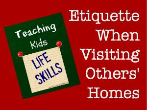 Teaching Kids Life Skills: Etiquette When Visiting Others' Homes