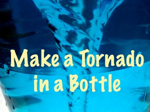 Geography Activities: Make a Tornado in a Bottle