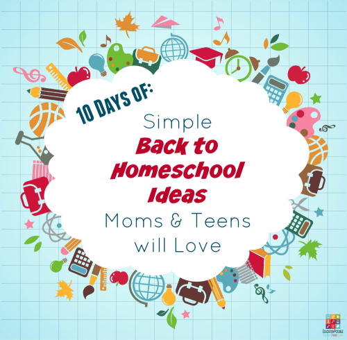 Simple Back to Homeschool Ideas Moms and Teens will Love @Education Possible