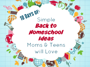 Simple Back to Homeschool Ideas Moms and Teens will Love featured