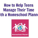 How to Help Teens Manage Their Time With a Homeschool Planner