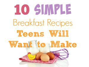 10 Simple Breakfast Recipes Teens will Want to Make