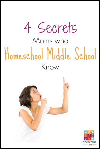4 Secrets Moms who Homeschool Middle School Know @Education Possible