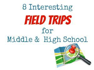 8 INTERESTING Field Trips for Middle & High School - Education Possible