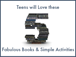 Teens will Love these 5 Fabulous Books & Simple Activities