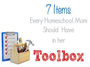 7 Items Every Homeschool Mom Should Have in her Toolbox