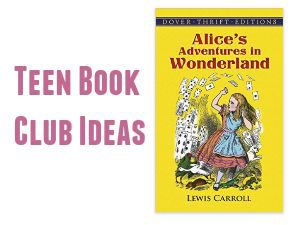 Teen Book Club Ideas: Alice's Adventures in Wonderland