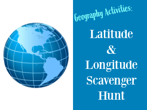 Geography Activities: Latitude and Longitude Scavenger Hunt [free printable]