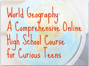 World Geography: A Comprehensive Online High School Course for Curious Teens