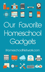 Favorite Homeschool Gadgets