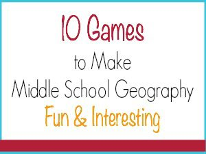 10 Games to Make Middle School Geography Fun & Interesting