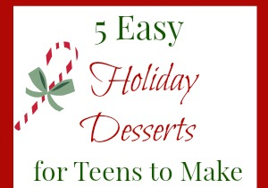 5 Easy Holiday Desserts Your Teen Will Want to Make (and Eat!)