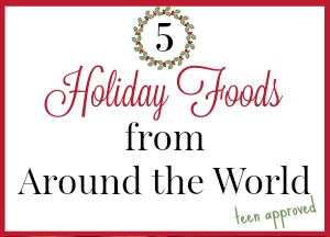 5 Holiday Foods from Around the World Your Teens Will Enjoy