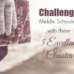 Challenge Middle Schoolers with these 5 Excellent Classics