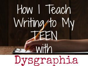How I Teach Writing to My Teen With Dysgraphia