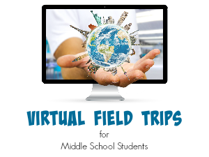 Amazing & Informative Virtual Field Trips for Middle School