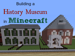 Building an Interactive History Museum in Minecraft
