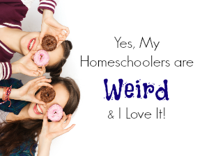 Yes, My Homeschoolers are Weird - and I Love It! Over the years, my kids have come to realize that they're a bit different compared to most traditional middle school students. They don't fit the idea that the world has about teens and we're both okay with that.