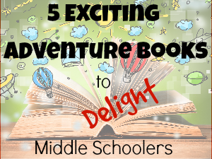 These 5 Exciting Adventure Books Will Delight Middle Schoolers