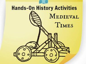 Explore Medieval Times with 10 Hands-on History Activities