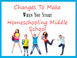 Changes To Make When You Start Homeschooling Middle School